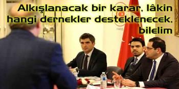 """""""Türk derneklerini destekleyeceğiz"""""""